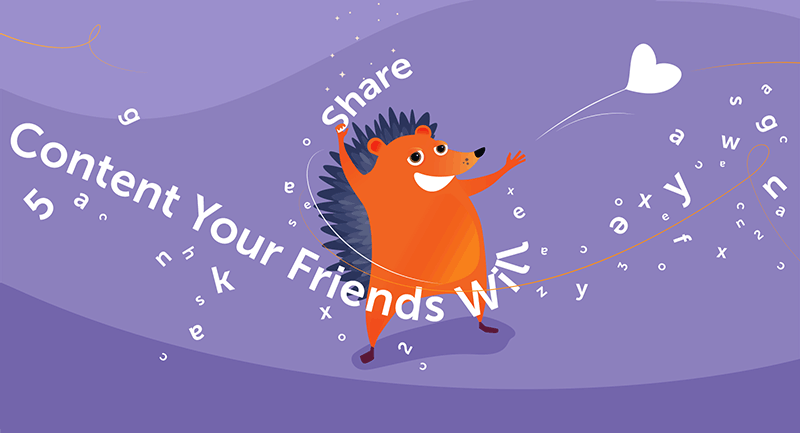 "Hedgehog with words ""content your friends will share"""